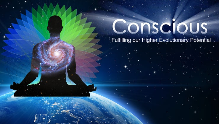 Conscious: Fulfilling our Higher Evolutionary Potential