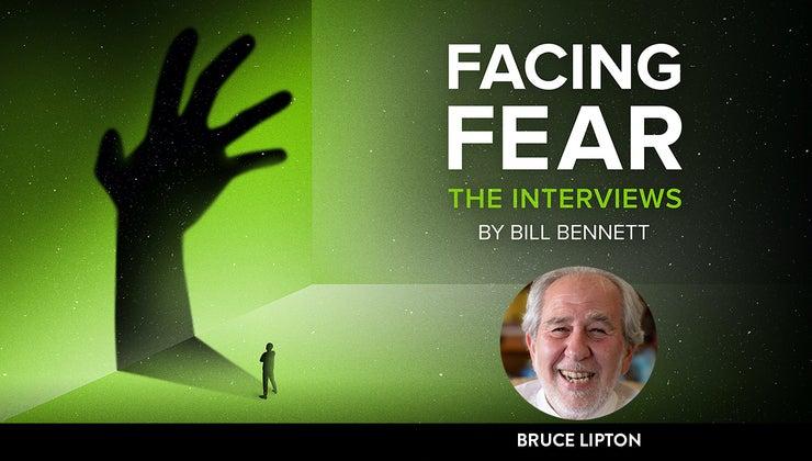 Facing Fear: Bruce Lipton