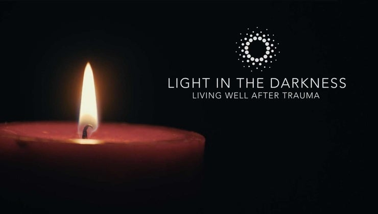 Light in the Darkness – Living Well After Trauma