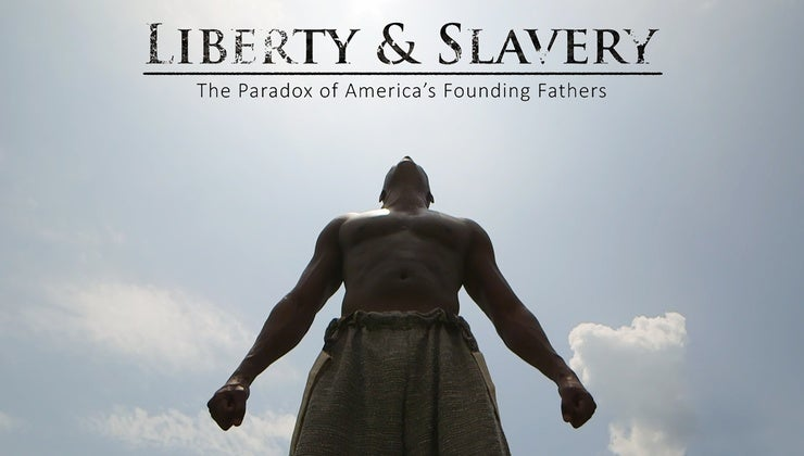 Liberty & Slavery: The Paradox of America's Founding Fathers