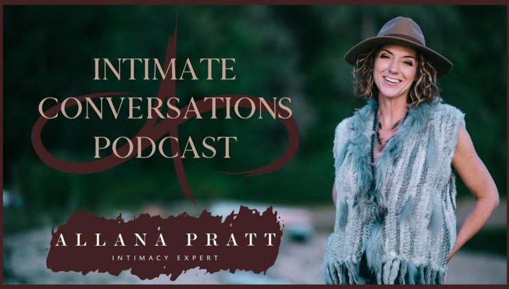 Intimate Conversations with Intimacy Expert Allana Pratt (9 episodes)