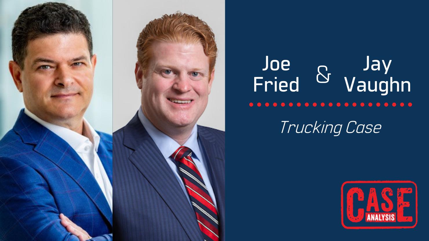 Joe Fried & Jay Vaughn - Trucking Case